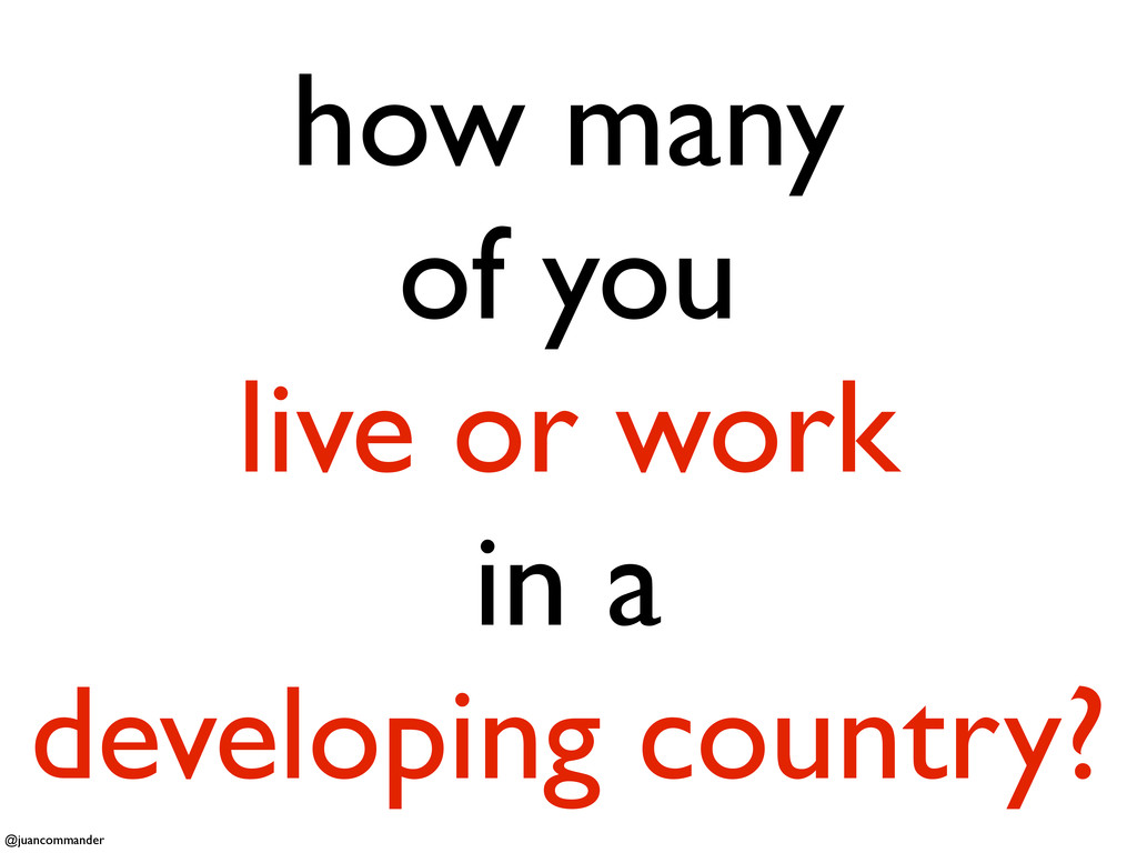 how many of you live or work in a developing co...