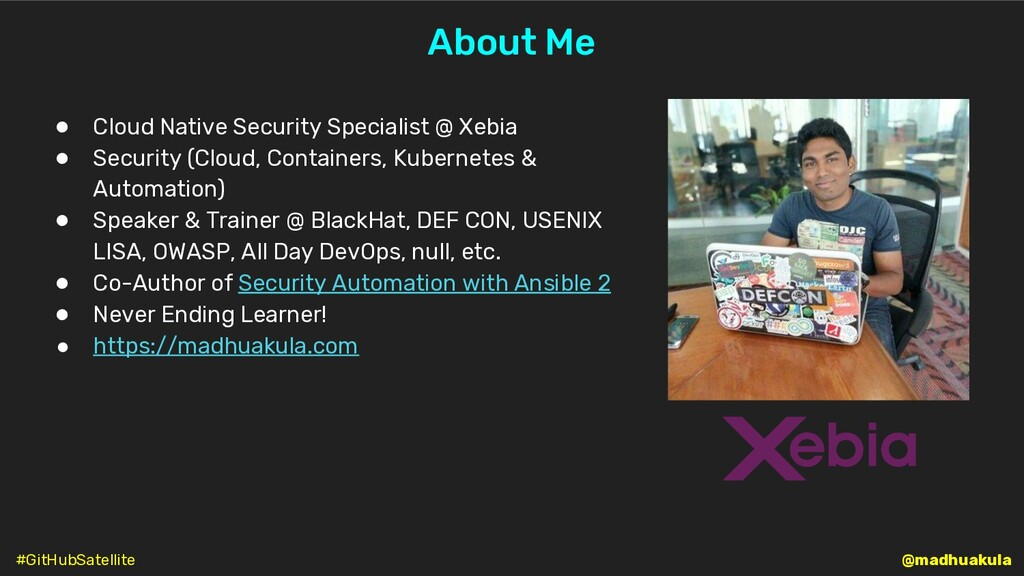 @madhuakula About Me ● Cloud Native Security Sp...