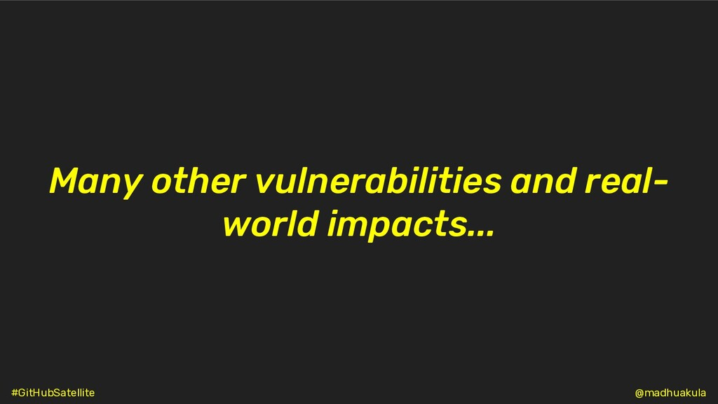 Many other vulnerabilities and real- world impa...