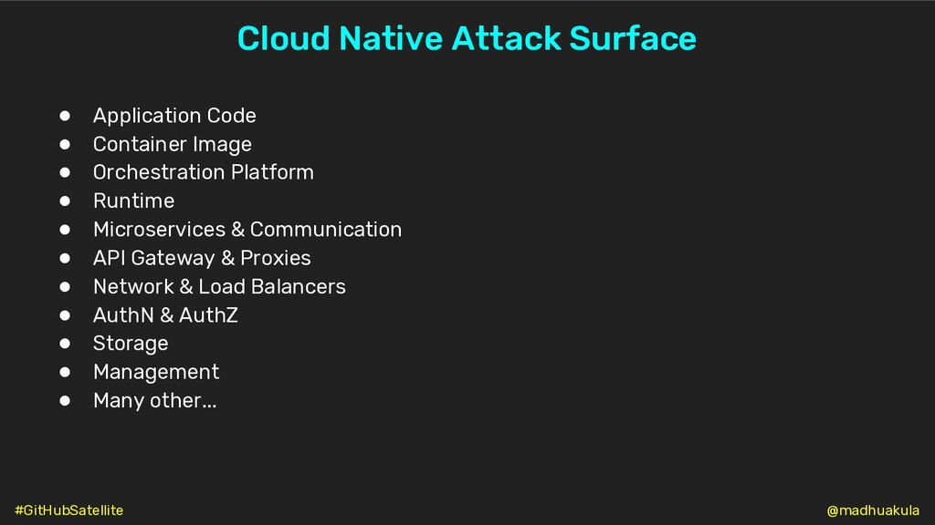 Cloud Native Attack Surface ● Application Code ...