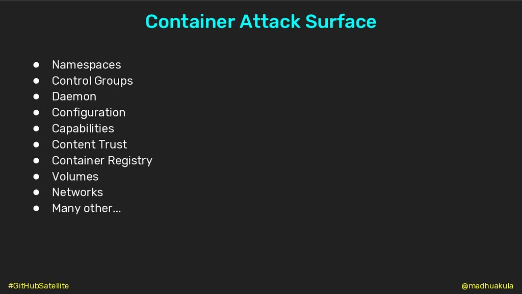 Container Attack Surface ● Namespaces ● Control...