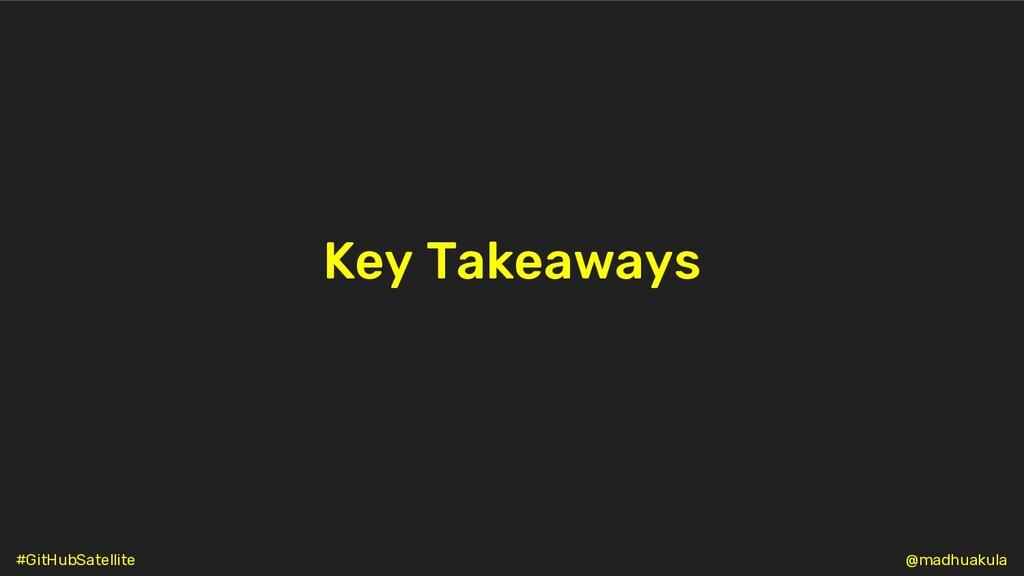 Key Takeaways @madhuakula #GitHubSatellite