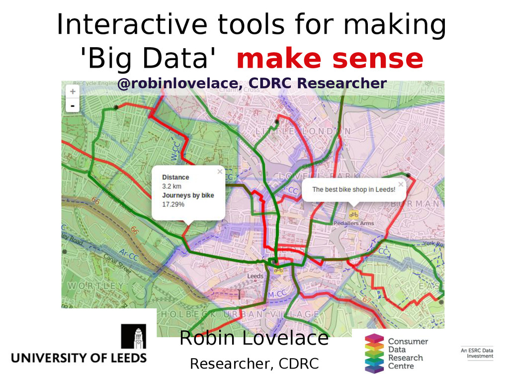 Robin Lovelace Researcher, CDRC Interactive too...