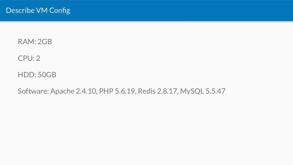 Describe VM Config RAM: 2GB CPU: 2 HDD: 50GB Sof...