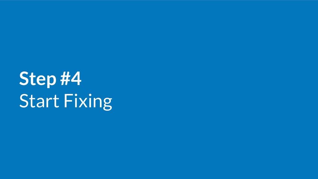 Step #4 Start Fixing