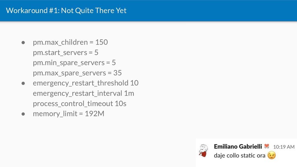 ● pm.max_children = 150 pm.start_servers = 5 pm...