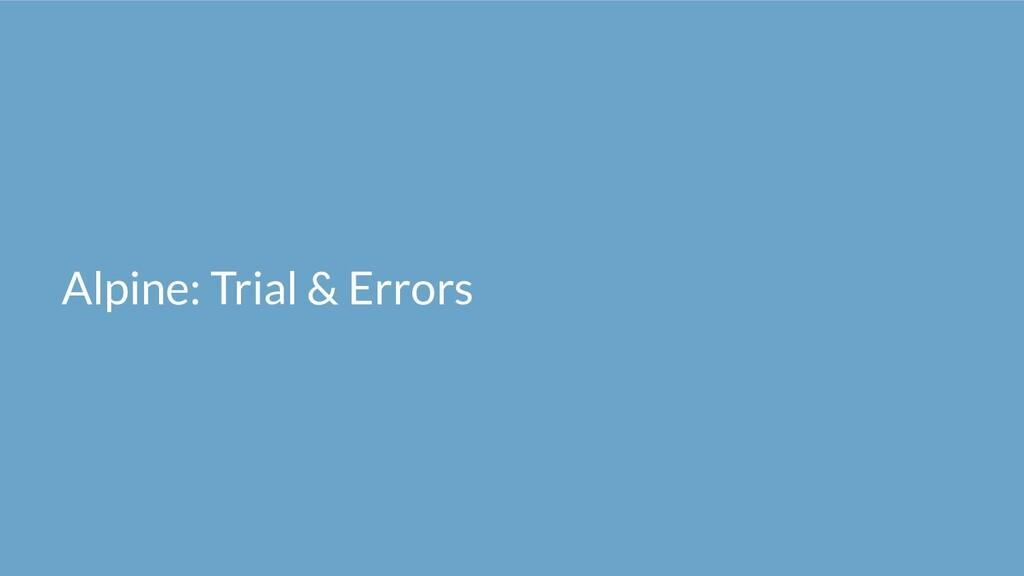 Alpine: Trial & Errors