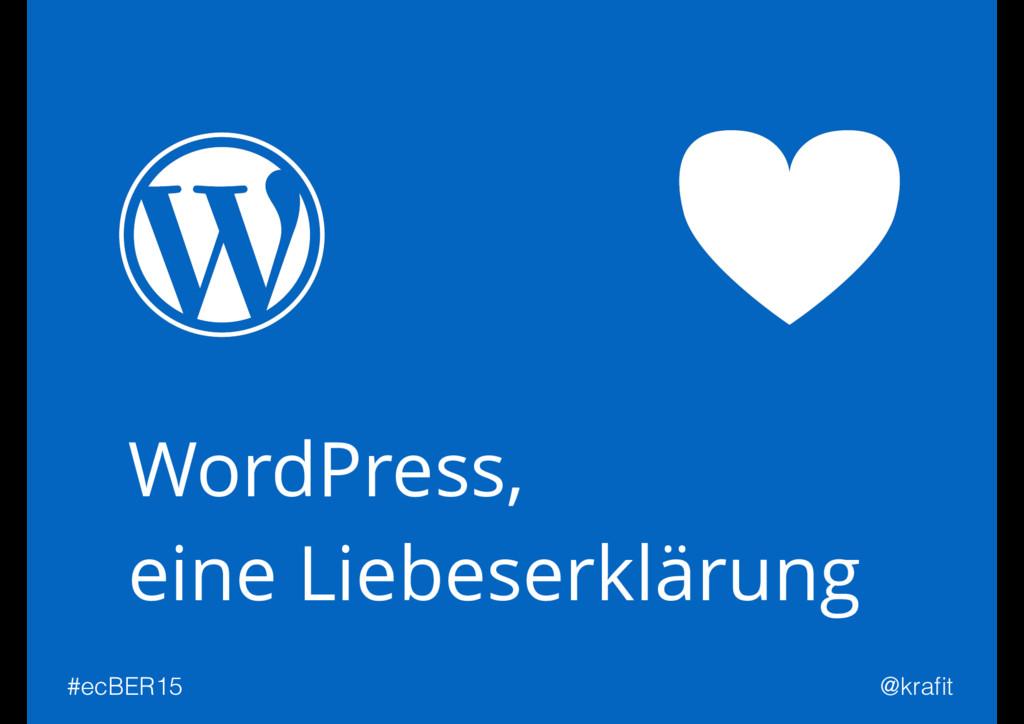 WordPress, eine Liebeserklärung #ecBER15 @krafit