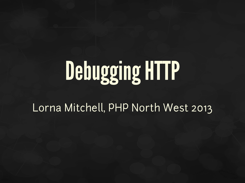 Debugging HTTP Lorna Mitchell, PHP North West 2...