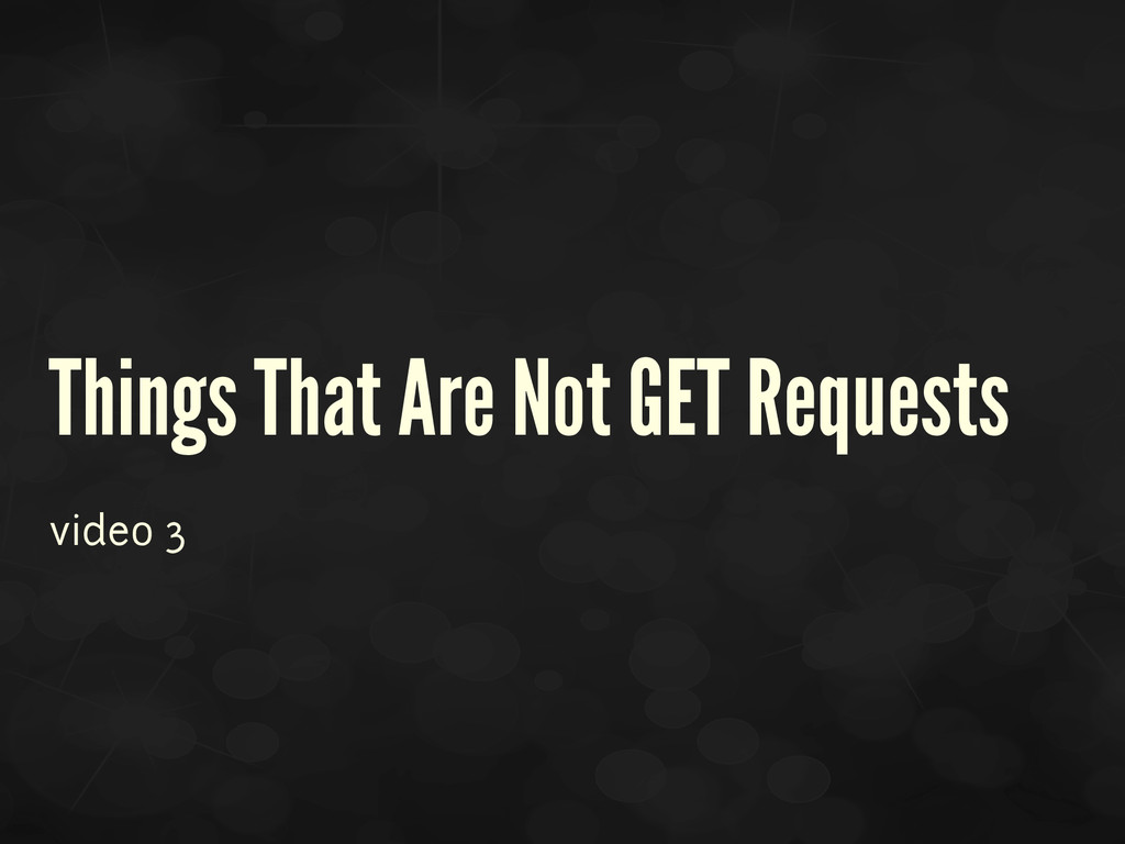 Things That Are Not GET Requests video 3