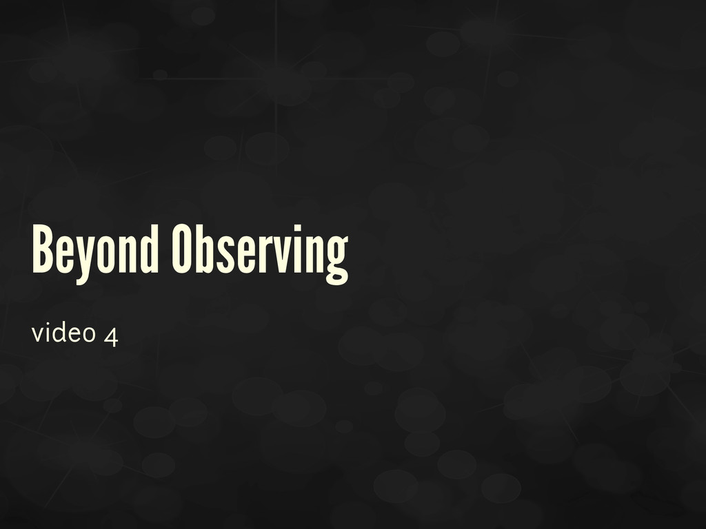Beyond Observing video 4