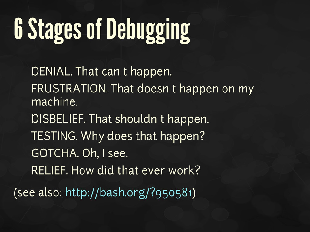 6 Stages of Debugging • DENIAL. That can't happ...