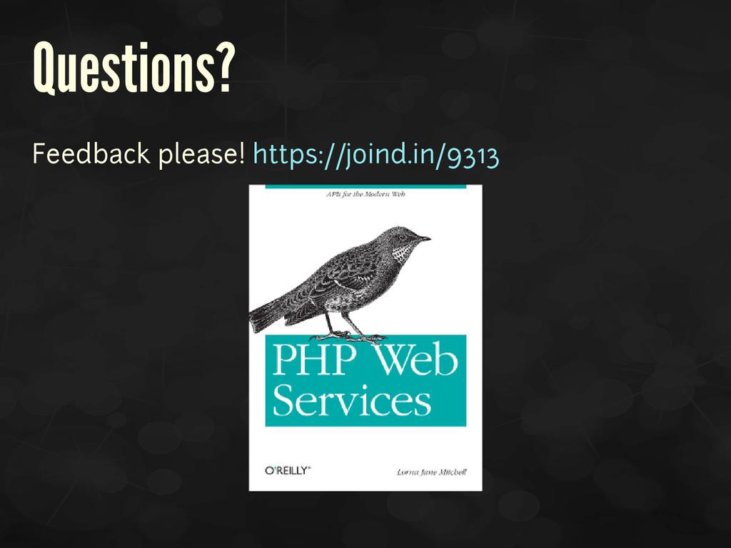 Questions? Feedback please! https://joind.in/93...