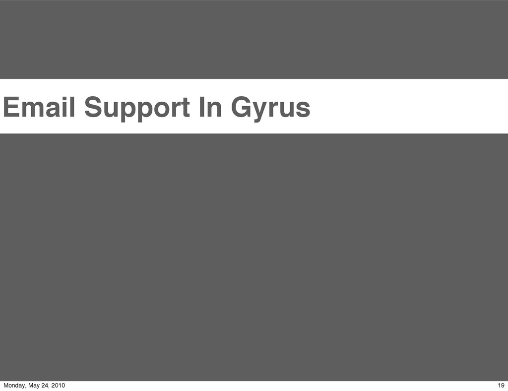 Email Support In Gyrus 19 Monday, May 24, 2010