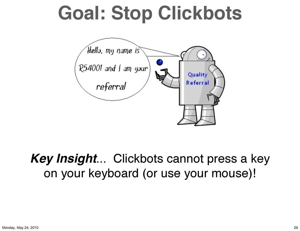 Goal: Stop Clickbots Key Insight... Clickbots c...
