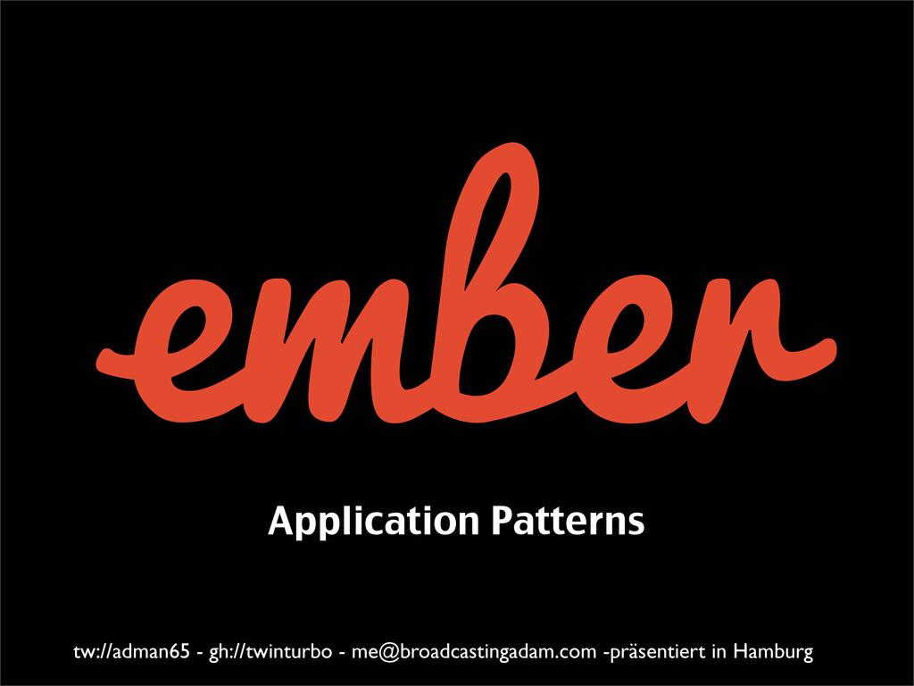 Application Patterns tw://adman65 - gh://twintu...