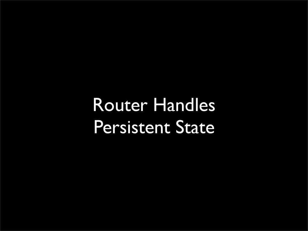 Router Handles Persistent State
