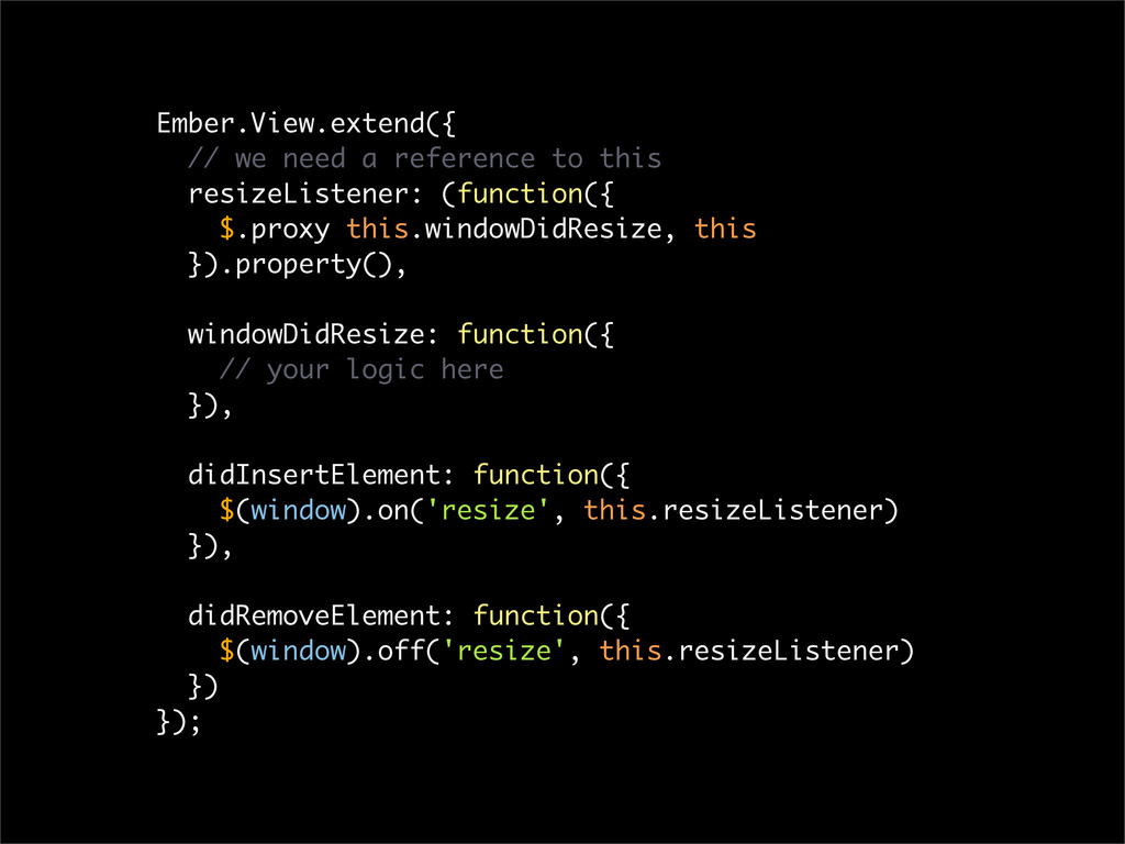 Ember.View.extend({ // we need a reference to t...