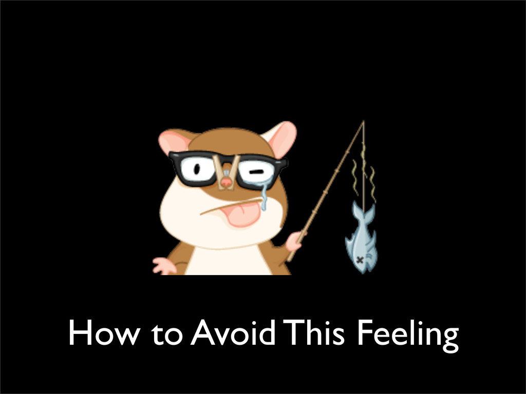 How to Avoid This Feeling