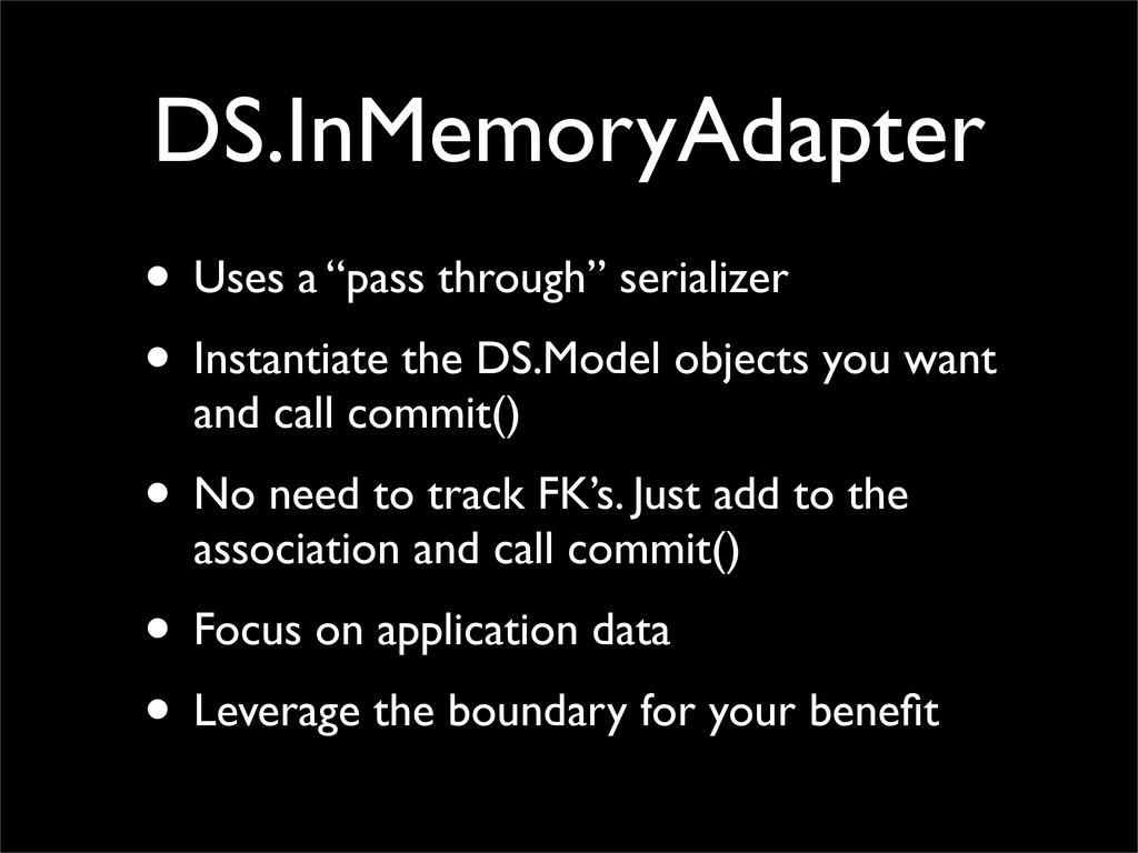 "DS.InMemoryAdapter • Uses a ""pass through"" seri..."