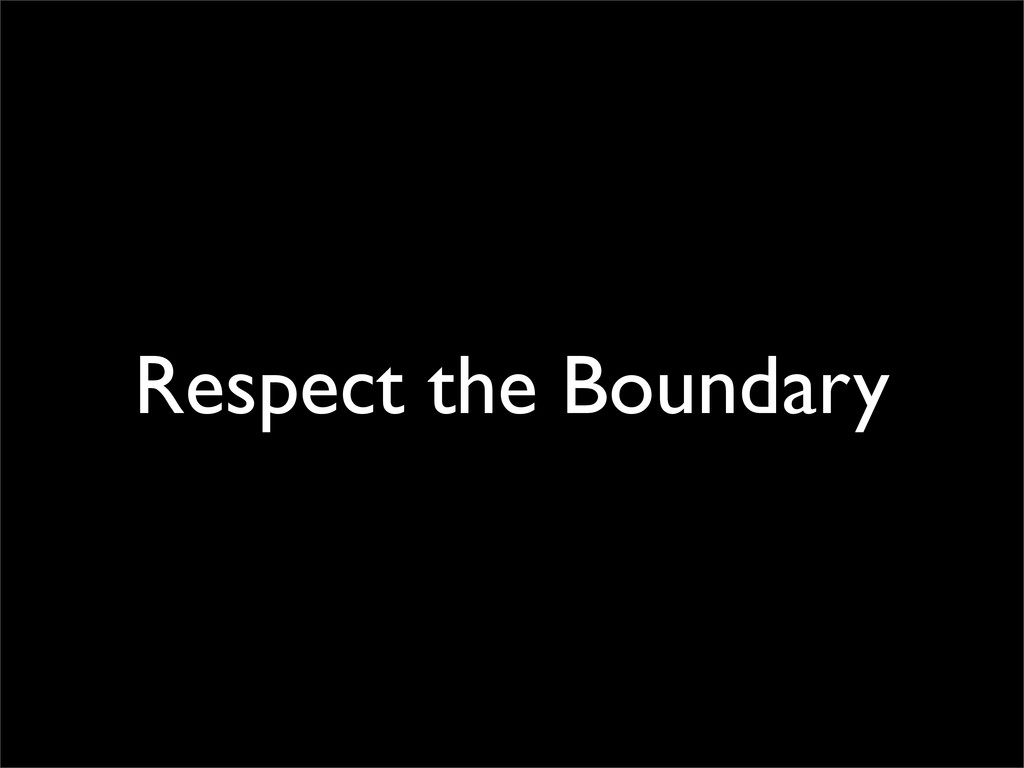 Respect the Boundary