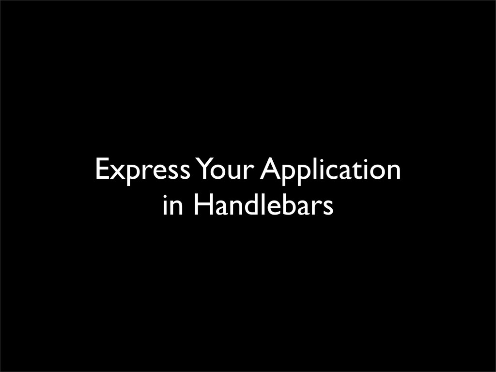 Express Your Application in Handlebars