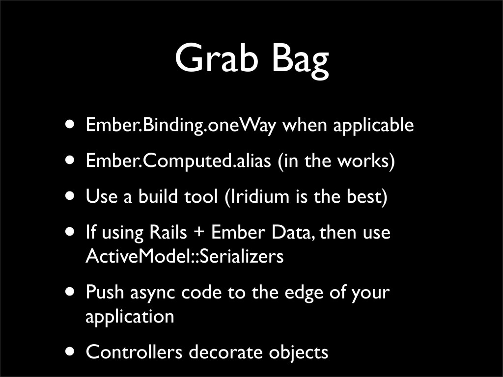 • Ember.Binding.oneWay when applicable • Ember....