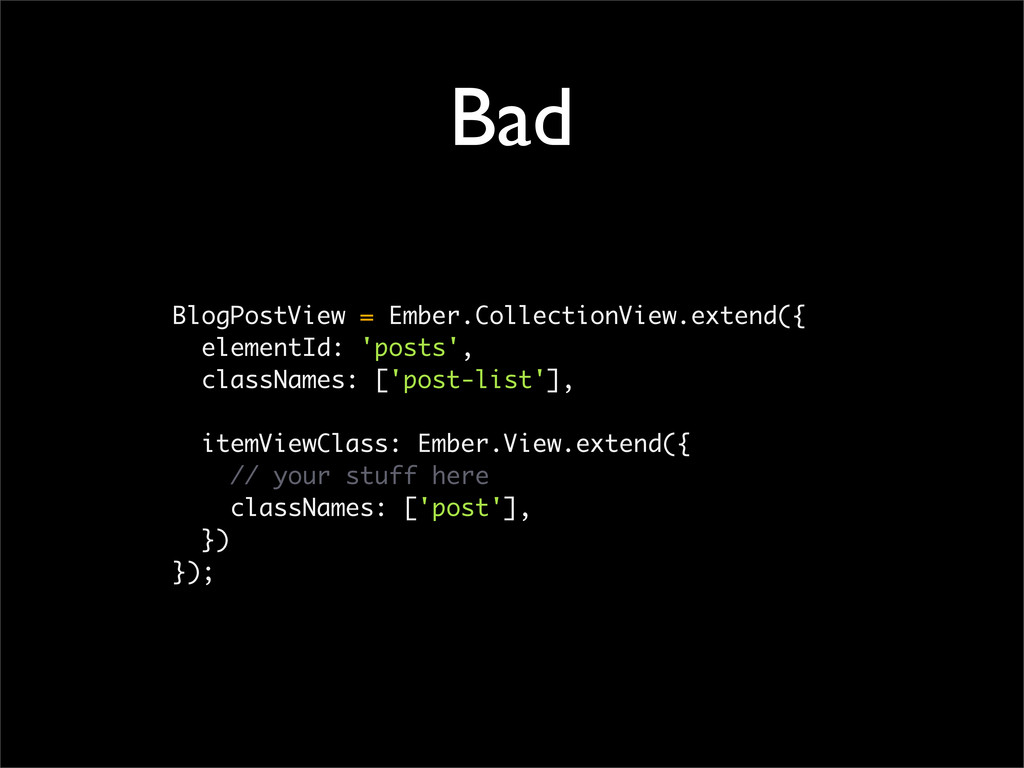 Bad BlogPostView = Ember.CollectionView.extend(...