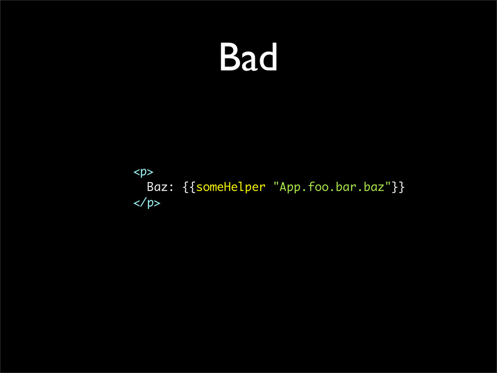 "Bad <p> Baz: {{someHelper ""App.foo.bar.baz""}} <..."