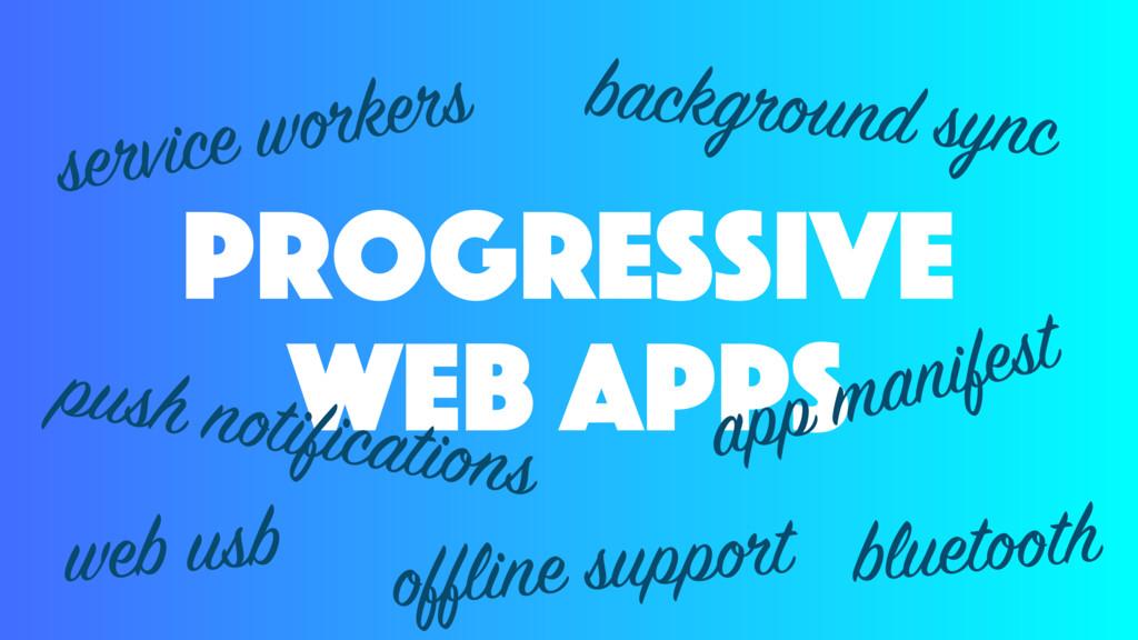 progressive web apps service workers push notif...