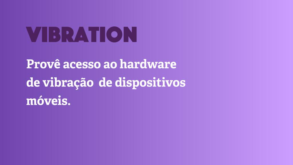 Provê acesso ao hardware de vibração de disposi...