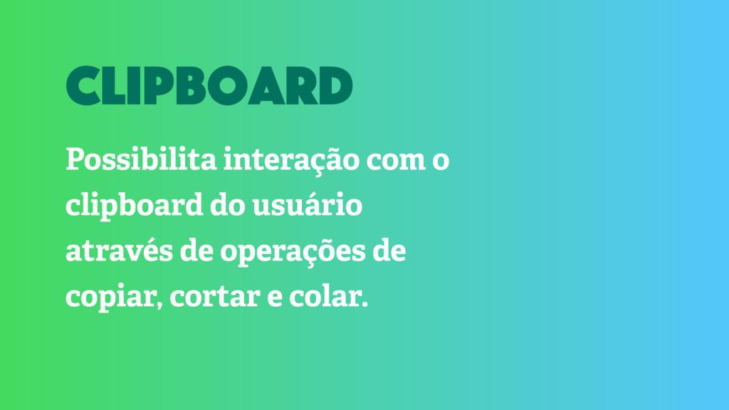 Possibilita interação com o clipboard do usuári...