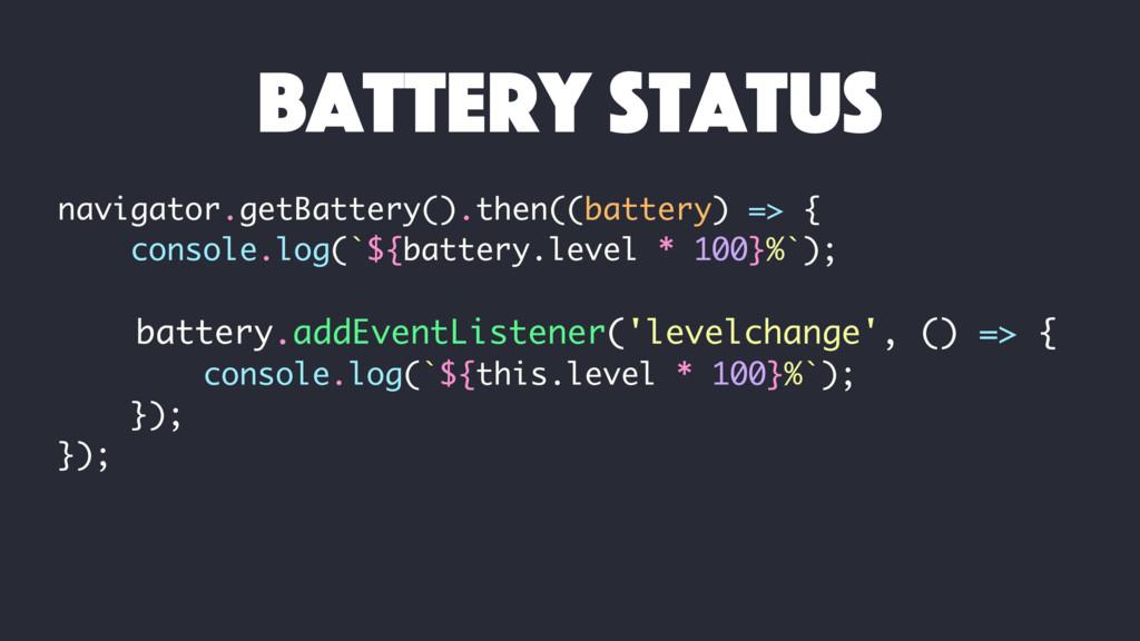 navigator.getBattery().then((battery) => { cons...