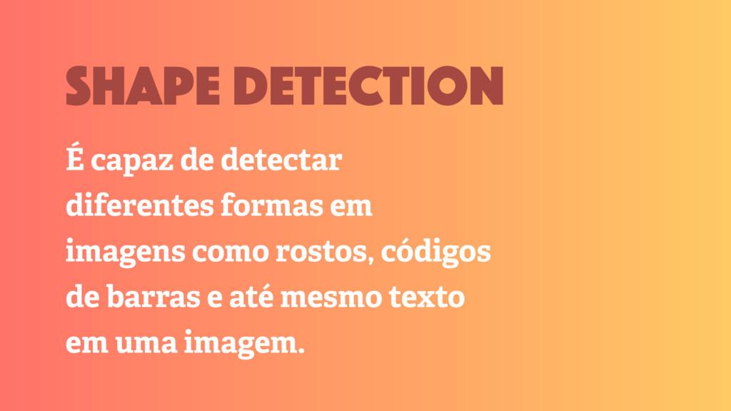 É capaz de detectar diferentes formas em imagen...
