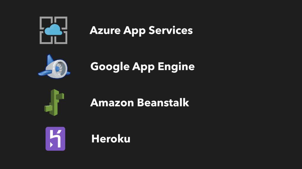 Google App Engine Heroku Amazon Beanstalk Azure...