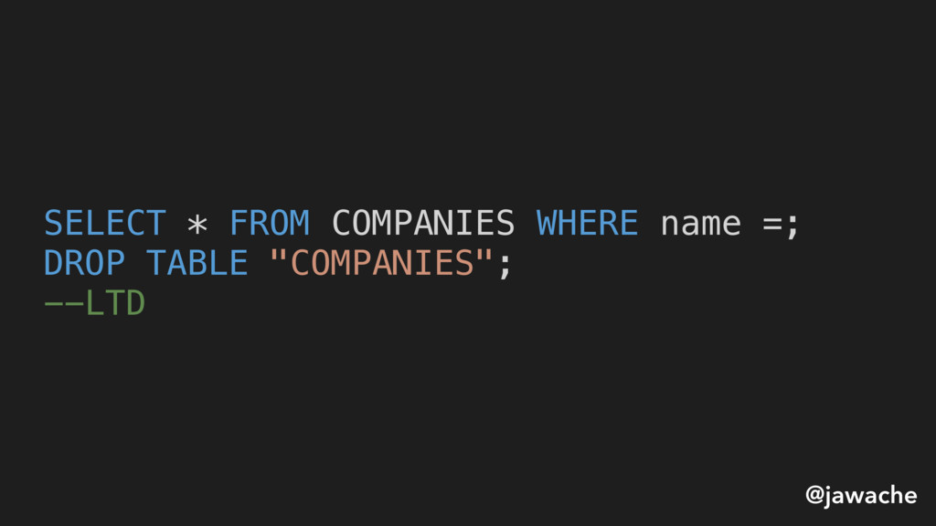SELECT * FROM COMPANIES WHERE name =; DROP TABL...