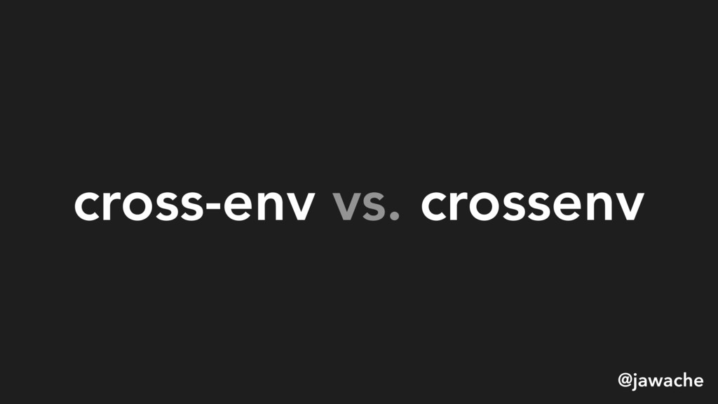cross-env vs. crossenv @jawache