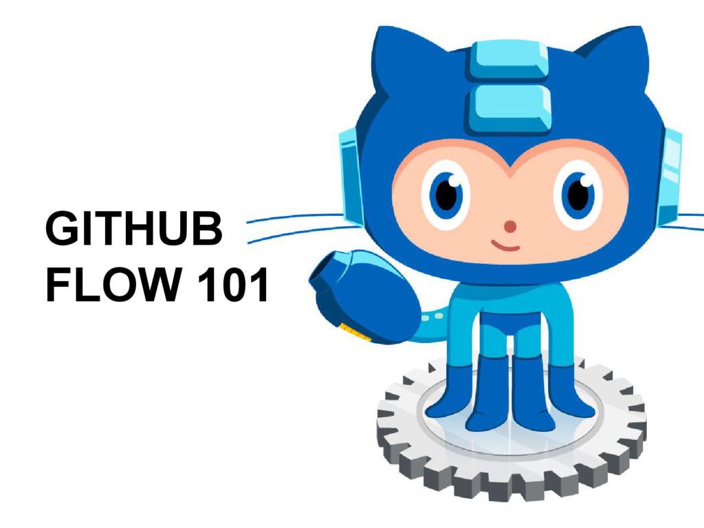 GITHUB FLOW 101