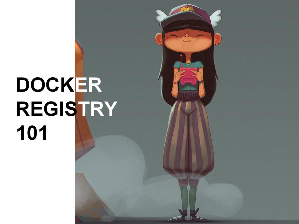 DOCKER REGISTRY 101