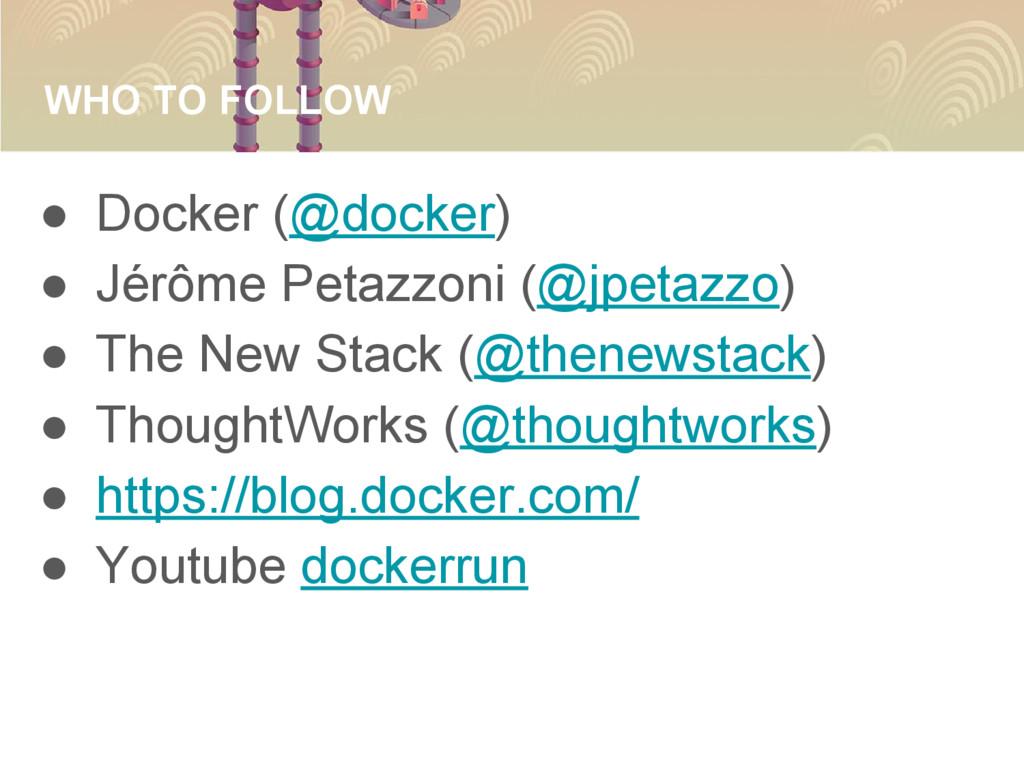 WHO TO FOLLOW ● Docker (@docker) ● Jérôme Petaz...