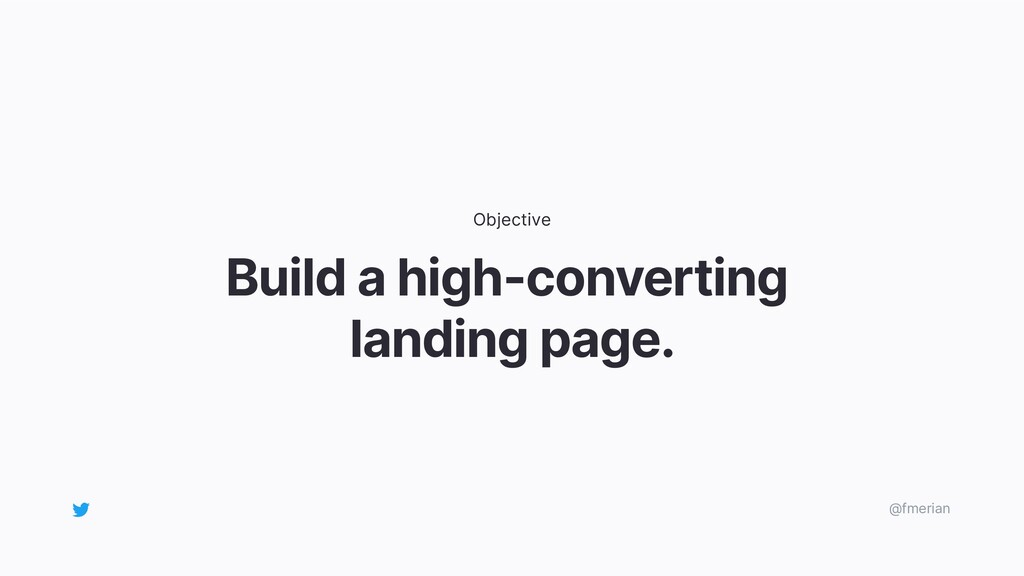 Build a high-converting landing page. Objective...