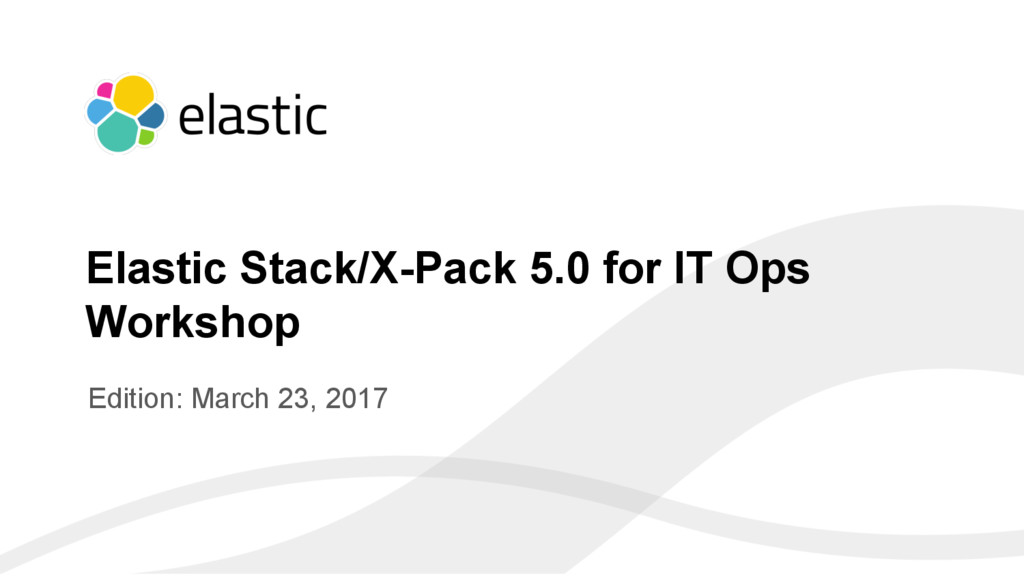 ‹#› Edition: March 23, 2017 Elastic Stack/X-Pac...