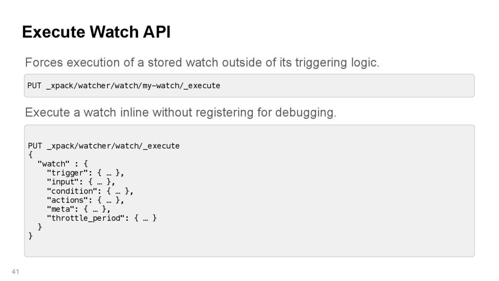 Execute Watch API 41 PUT _xpack/watcher/watch/m...