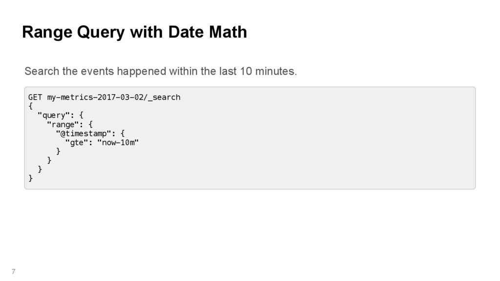 Range Query with Date Math 7 GET my-metrics-201...