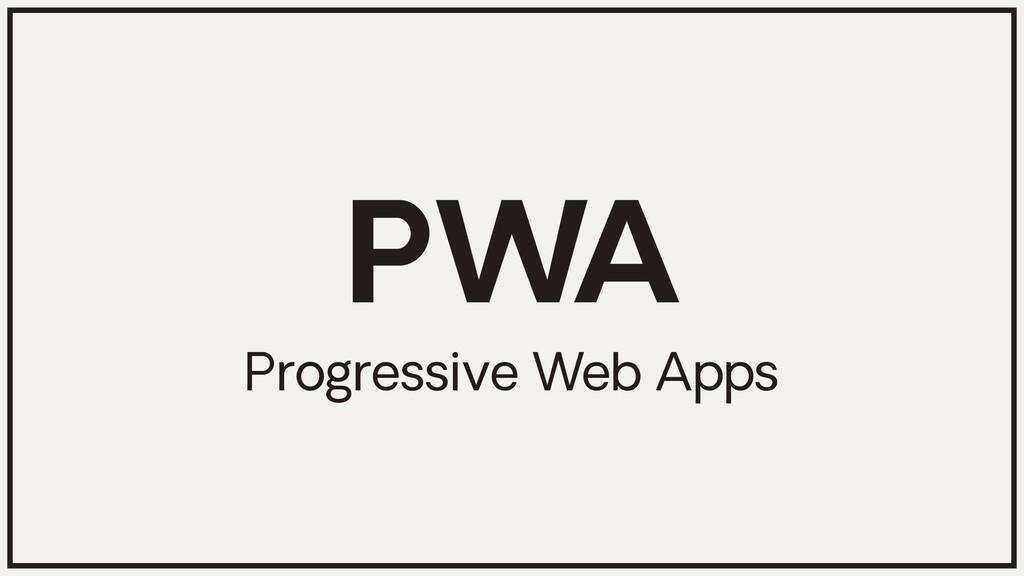 PWA Progressive Web Apps