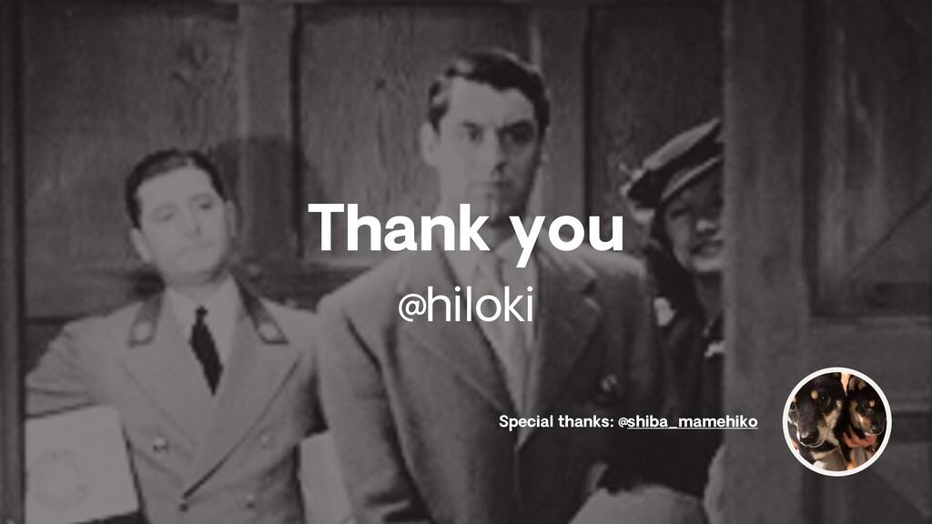 Thank you @hiloki Special thanks: @shiba_mamehi...