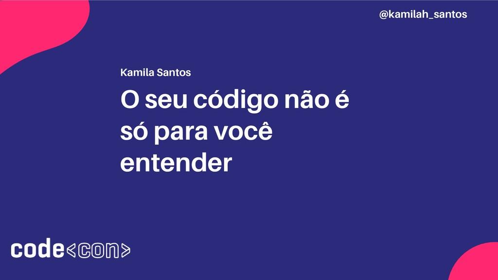 Kamila Santos O seu código não é só para você e...