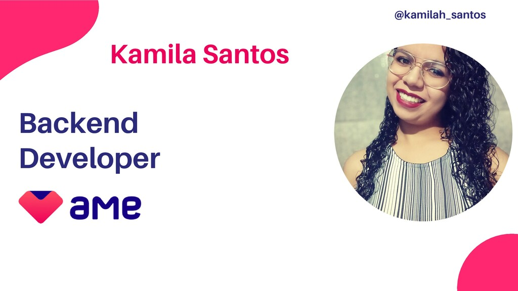 @kamilah_santos Backend Developer Kamila Santos