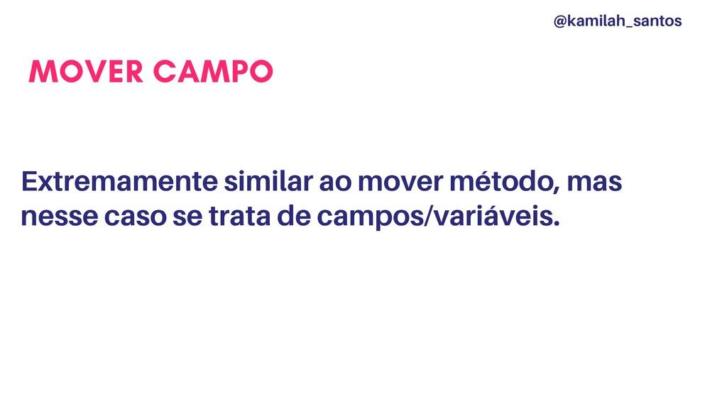 MOVER CAMPO Extremamente similar ao mover métod...
