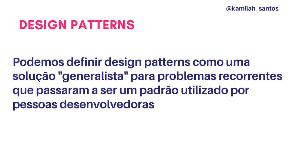 DESIGN PATTERNS Podemos definir design patterns...